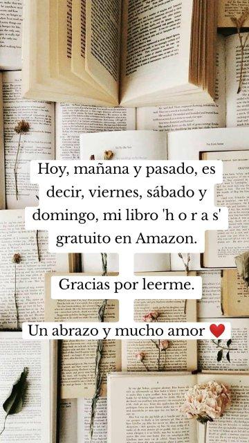 Hoy, mañana y pasado, es decir, viernes, sábado y domingo, mi libro 'h o r a s' gratuito en Amazon. Gracias por leerme. Un abrazo y mucho amor ❤️