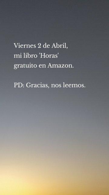 Viernes 2 de Abril, mi libro 'Horas' gratuito en Amazon. PD: Gracias, nos leemos.
