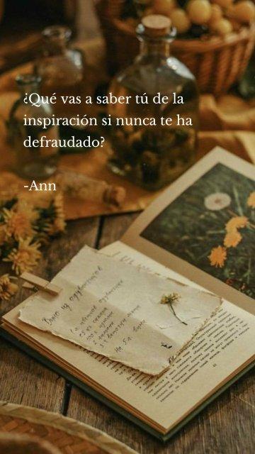 ¿Qué vas a saber tú de la inspiración si nunca te ha defraudado? -Ann