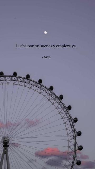 Lucha por tus sueños y empieza ya. -Ann