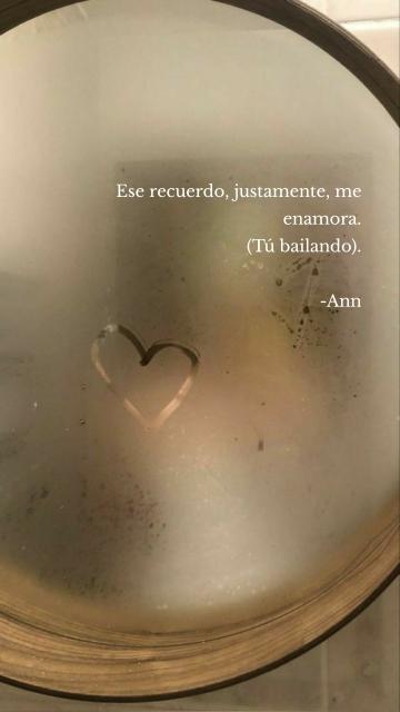 Ese recuerdo, justamente, me enamora. (Tú bailando). -Ann