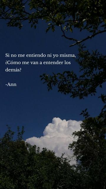 Si no me entiendo ni yo misma, ¿Cómo me van a entender los demás? -Ann