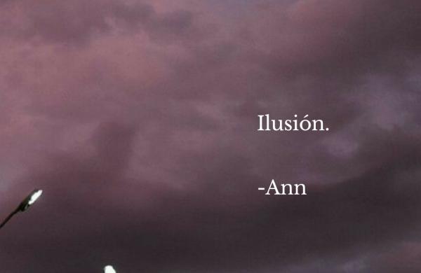 Ilusión. -Ann