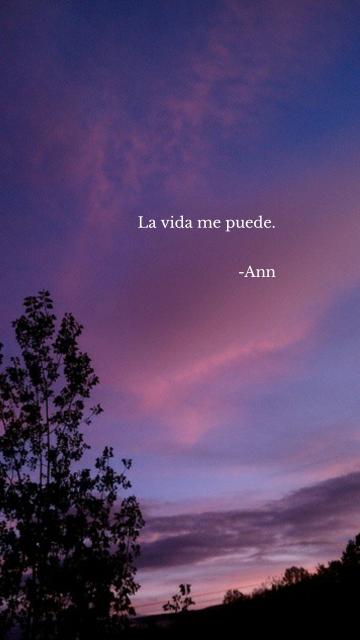 La vida me puede. -Ann